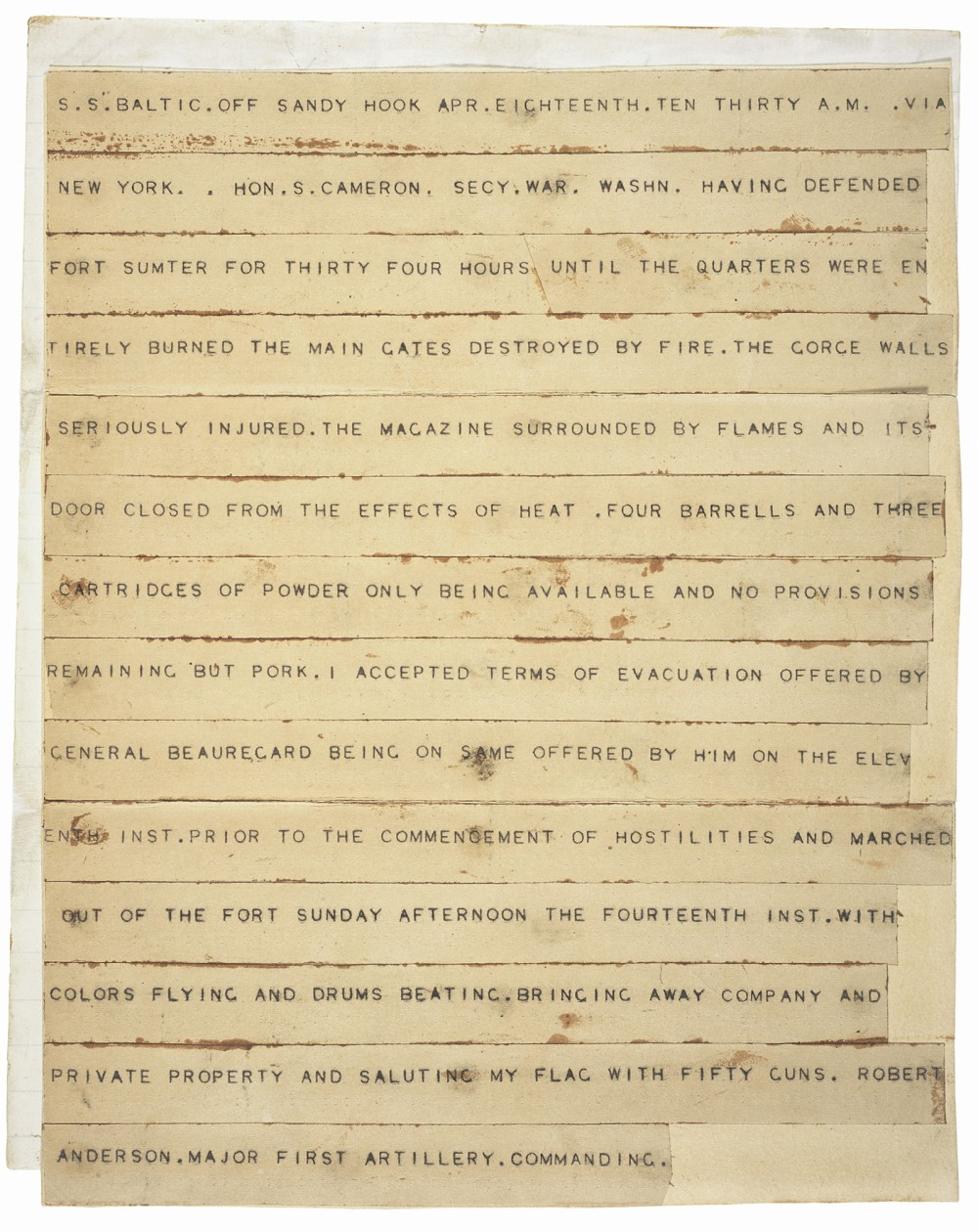 "Sent to then Secretary of War Simon Cameron on April 13, 1861, this telegraph announced that after ""thirty hours of defending Fort Sumter, Major Robert Anderson had accepted the evacuation offered by Confederate General Beauregard. The Union had surrendered Fort Sumter, and the Civil War had officially begun. ""Telegram from Maj. Robert Anderson to Hon. Simon Cameron, Secretary, announcing his withdrawal from Fort Sumter,"" April 18, 1861; Records of the Adjutant General's Office, 1780's-1917; Record Group 94; National Archives, http://www.ourdocuments.gov/doc.php?doc=30."