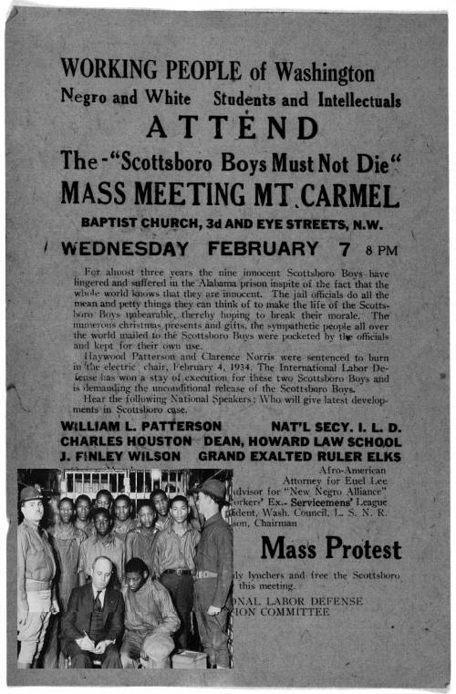"The unjust and unreasonable accusation of rape brought against the so-called Scottsboro Boys, pictured with their attorney in 1932, generated serious controversy throughout the country.  ""Working people of Washington negro and white. students and intellectuals attend The 'Scottsboro boys must not die' mass meeting Mt. Carmel Baptist church 3d and Eye Streets N. W. Wednesday February 7 8 PM ...."" Washington, D. C., 1934. Library of Congress, http://memory.loc.gov/cgi-bin/query/r?ammem/AMALL:@field%28NUMBER+@band%28rbpe+20805500%29%29.  ""The Scottsboro Boys, with attorney Samuel Leibowitz, under guard by the state militia, 1932."" Wikipedia, http://en.wikipedia.org/wiki/Scottsboro_Boys#mediaviewer/File:Leibowitz,_Samuel_%26_Scottsboro_Boys_1932.jpg."