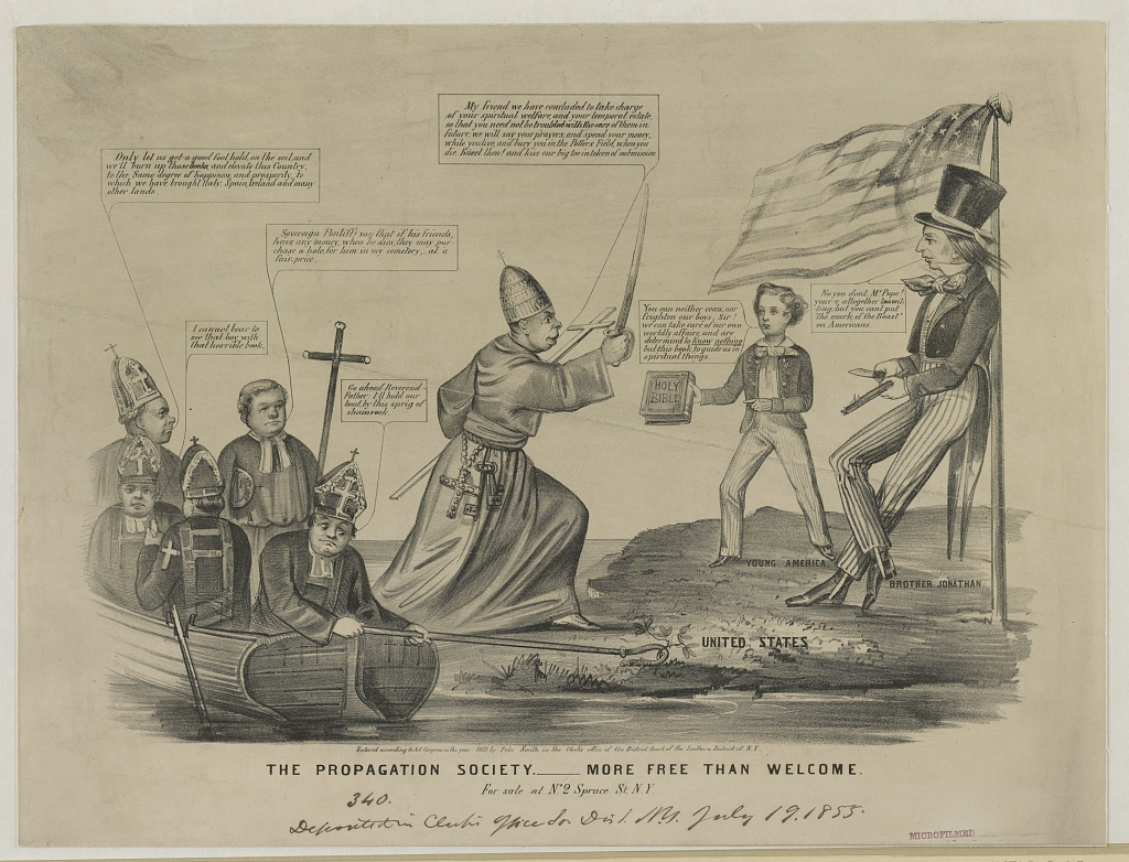 "N. Currier, ""The Propagation Society, More Free than Welcome,"" 1855, http://www.loc.gov/pictures/item/2003656589/. An anti-Catholic cartoon, reflecting the nativist perception of the threat posed by the Roman Church's influence in the United States through Irish immigration and Catholic education."