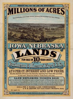 """This 1872 land advertisement for Iowa and Nebraska underscores what was the most important driving force for western migrants: land. """"Millions of acres. Iowa and Nebraska. Land for sale on 10 years credit by the Burlington & Missouri River R. R. Co. at 6 per ct interest and low prices...,"""" 1872. Library of Congress, http://memory.loc.gov/cgi-bin/ampage?collId=rbpe&fileName=rbpe13/rbpe134/13401300/rbpe13401300.db&recNum=0&itemLink=h?ammem/rbpebib:@field(NUMBER+@band(rbpe+13401300))&linkText=0."""